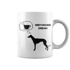 Awesome Greyhound Dogs Lovers Tee Shirts Gift for you or your family your friend: GREYHOUND DOG DREAM COFFEE MUG Tee Shirts T-Shirts