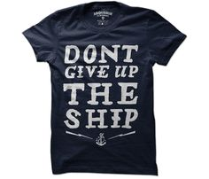 Arquebus Clothing: Don't Give Ship Tee Men's Navy, at off! Grafik Design, Cool Things To Buy, Stuff To Buy, Nerdy Things, Don't Give Up, Shirt Shop, Mens Tees, Style Me, Napa Style