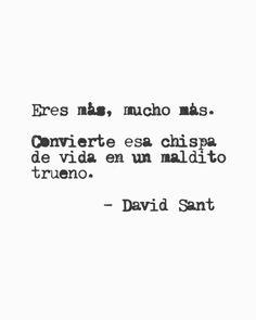 Eres más, mucho más. Convierte esa chispa de vida en un maldito trueno. #DavidSant . . . . . . #letras #pensamientos #accionpoetica