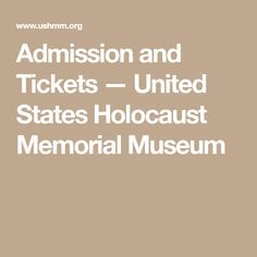Admission and Tickets — United States Holocaust Memorial Museum