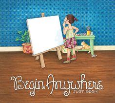 Begin anywhere. Just begin. | Mary Engelbreit