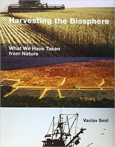 Amazon.co.jp: Harvesting the Biosphere: What We Have Taken from Nature: Vaclav Smil: 洋書