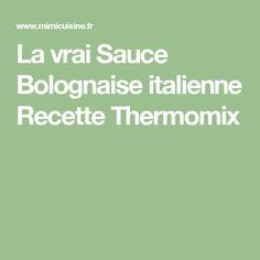 La vrai Sauce Bolognaise italienne Recette Thermomix Brunch, Easy Meals, Sauces, Dessert, Italian Sausages, Family Meals, Cooking Recipes, Drinks, Deserts