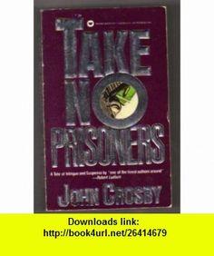 Take No Prisoners (9780446327770) John Crosby , ISBN-10: 0446327778  , ISBN-13: 978-0446327770 ,  , tutorials , pdf , ebook , torrent , downloads , rapidshare , filesonic , hotfile , megaupload , fileserve