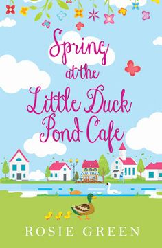Satisfaction for Insatiable Readers: RRR presents... Spring at the Little Duck Pond Cafe by Rosie Green - COVER REVEAL!