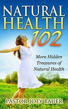 Natural Health 102 More Hidden Treasures of Alternative Medicine by Pastor Joey Bauer, http://www.amazon.com/dp/B00NAA79VU/ref=cm_sw_r_pi_dp_pUYcub0JNP5QM