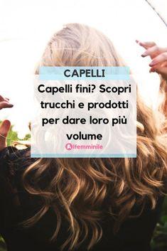 Capelli fini  Scopri trucchi e prodotti per dargli più volume. 7cd42db3873c