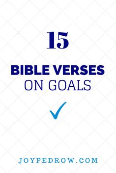 15 Bible Verses about Goals. Setting goals. Keeping goals. And accomplishing the impossible. Joy Pedrow.
