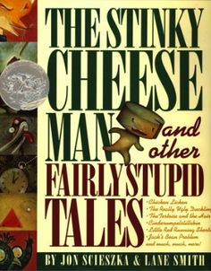 The Stinky Cheese Man and other Fairly Stupid Tales - my favorite children's book