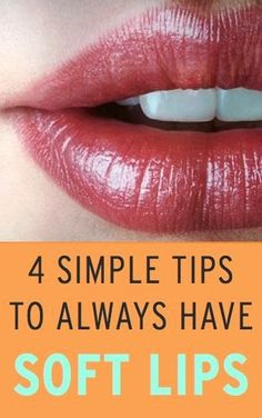 4 Simple tips to always have soft beautiful lips