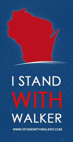 I Stand with Governor Scott Walker! http://istandwithwalker.com