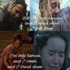 """Katniss (Hunger Games), Tris (Divergent), Hermione (Harry Potter), and Susan (The Chronicles of Narnia). Except from the song """"Human"""" by Christina Perri """"But I'm only human And I bleed when I fall down I'm only human And I crash and I break down"""""""
