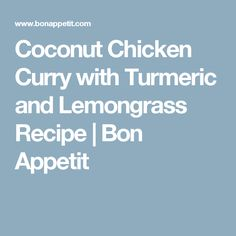 Coconut Chicken Curry with Turmeric and Lemongrass Recipe | Bon Appetit