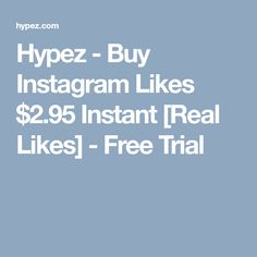 Hypez - Buy Instagram Likes $2.95 Instant [Real Likes] - Free Trial