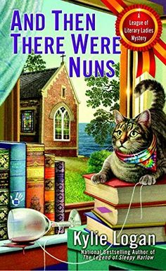And Then There Were Nuns (2016) (The fourth book in the League of Literary Ladies series) A novel by Kylie Logan
