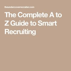 The Complete A to Z Guide to Smart Recruiting