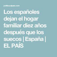 Los españoles dejan el hogar familiar diez años después que los suecos | España | EL PAÍS