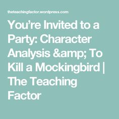You're Invited to a Party:  Character Analysis & To Kill a Mockingbird | The Teaching Factor