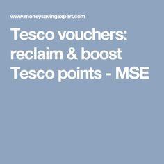 Tesco vouchers: reclaim & boost Tesco points - MSE