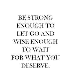 Be strong enough to let go and wise enough to wait for what you deserve. #wisdom #affirmations