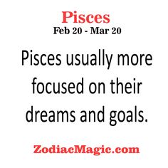 Pisces usually more focused on their…
