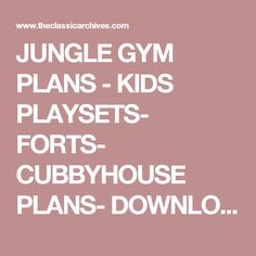 JUNGLE GYM PLANS - KIDS PLAYSETS- FORTS- CUBBYHOUSE PLANS- DOWNLOAD : The Classic Archives: Shed & Gazebo Plans, Vintage Books, Magazines, Comics on DVD, Professional Shed & Gazebo Plans, Vintage Books, Magazines, Comics on DVD