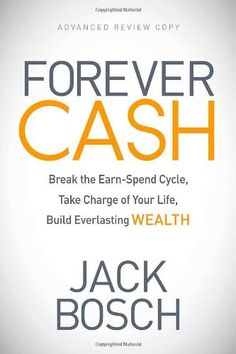 Forever Cash: Break the Earn-Spend Cycle, Take Charge of your Life, Build Everlasting Wealth by Jack Bosch,http://www.amazon.com/dp/1614487820/ref=cm_sw_r_pi_dp_EOqmsb1FJBH75RAK