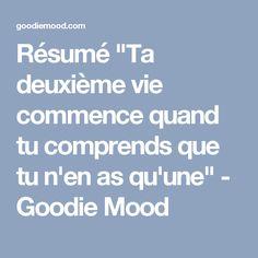 """Résumé """"Ta deuxième vie commence quand tu comprends que tu n'en as qu'une"""" - Goodie Mood"""