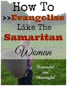 How To Evangelize Like the Samaritan woman: There are some qualities that made it easy for her to grab the attention of the whole city.