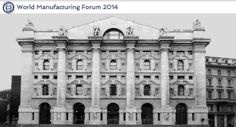 Il manifatturiero riparte dall'Italia: Milano ospita il World Manufacturing Forum 2014