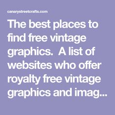 The best places to find free vintage graphics. A list of websites who offer royalty free vintage graphics and images for DIY and craft projects.