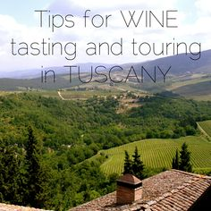 Tips for wine tasting and touring vineyards in Tuscany.