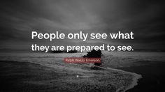 "Ralph Waldo Emerson Quotes | Ralph Waldo Emerson Quote: ""People only see what they are prepared ..."