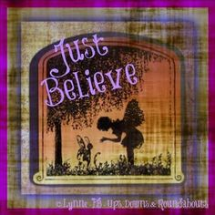 Just believe quote via Ups, Downs, & Roundabouts at www.Facebook.com/UpsDownsRoundabouts