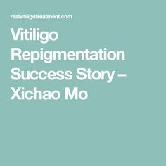 Vitiligo Repigmentation Success Story – Xichao Mo