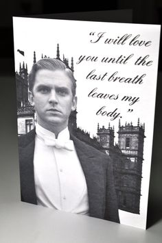 Downton Abbey I will love you until the last breath leaves my body Matthew Crawley Valentine's Day card.