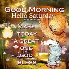 Good Morning, Hello Saturday good morning saturday saturday quotes good morning quotes happy saturday good morning saturday quotes saturday image quotes happy saturday morning saturday morning facebook quotes happy saturday good morning
