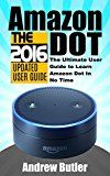 Free Kindle Book -   Amazon Echo: Dot: The Ultimate User Guide to Learn Amazon Dot In No Time (Amazon Echo 2016,user manual,web services,by amazon,Free books,Free Movie,Alexa ... Prime, smart devices, internet Book 5) Check more at http://www.free-kindle-books-4u.com/humor-entertainmentfree-amazon-echo-dot-the-ultimate-user-guide-to-learn-amazon-dot-in-no-time-amazon-echo-2016user-manualweb-servicesby-amazonfree-booksfree-moviealexa-prime-s/