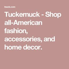 Tuckernuck - Shop all-American fashion, accessories, and home decor. Gift Websites, American Fashion, Wardrobe Staples, Best Sellers, Great Gifts, Fashion Accessories, Classic, Clothes, Shopping