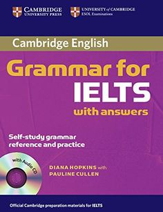 Cambridge Grammar for IELTS Student's Book with Answers and Audio CD (Cambridge Grammar for First Certificate, Ielts, Pet): Amazon.co.uk: Diane Hopkins, Pauline Cullen: 9780521604628: Books