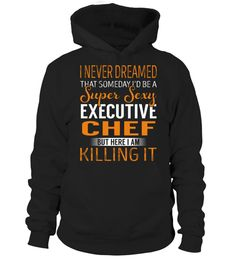 """# Executive Chef - Never Dreamed .    I Never Dreamed That Someday I'd Be a Super Sexy Executive Chef. But here I'm Killing It Special Offer, not available anywhere else!Available in a variety of styles and colorsBuy yours now before it is too late! Secured payment via Visa / Mastercard / Amex / PayPal / iDeal How to place an order  Choose the model from the drop-down menu Click on """"Buy it now"""" Choose the size and the quantity Add your delivery address and bank details And that's it!"""