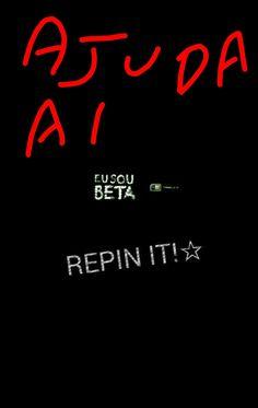 Preciso de seguidores , Curtidas , repin !! Beta#ajuda beta.. Vou retribuir a todos..