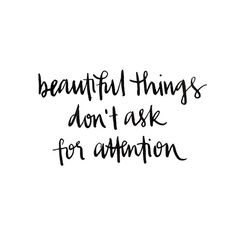 ℴ beautiful things don't ask for attention ℴ