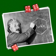"Albert Einstein once said ""God does not play dice"". What do you think about that? I think that if he knew Farkle he would give it a try."