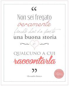 """""""Non sei fregato veramente finché hai da parte una buona storia, e qualcuno a cui raccontarla"""" [Alessandro Baricco]  Lettera 22 ~ Personal Writer"""