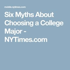 Six Myths About Choosing a College Major - NYTimes.com