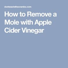 How to Remove a Mole with Apple Cider Vinegar