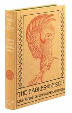 The Fables of Aesop translated by Mrd. Edgar Lucas and illustrated by Edward J. Detmold. From the venerable Folio Society.
