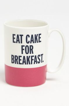 """Eat cake for breakfast"" mug. <3"