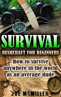 FREE TODAY Survival: Bushcraft for Beginners: How To Survive Anywhere In The World As An Average Dude (Bushcraft, Survival, Prepping, Prepper, wilderness, camping, Survival Guide Book 1) by Joe McMiller http://www.amazon.com/dp/B013K9AK34/ref=cm_sw_r_pi_dp_5YG0vb0VG0Q86